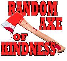 Random Axe of Kindness by crankinhaus