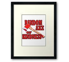 Random Axe of Kindness Framed Print