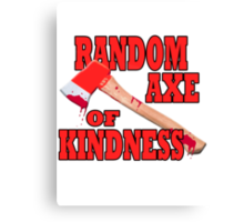 Random Axe of Kindness Canvas Print