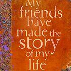 My Friends Have Made the Story of my Life by AngiandSilas