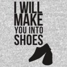 I will make you into shoes. by ladysekishi