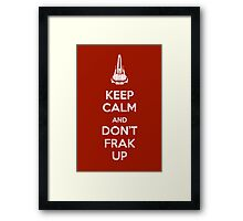 Keep Calm and Don't Frak Up Framed Print
