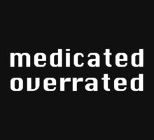Medicated Overrated T-shirt by wehavegrown