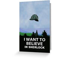 I Want To Believe In Sherlock Greeting Card
