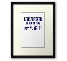 Live Forever Or Die Trying (Weapons) Framed Print