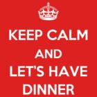 Keep Calm and Let's Have Dinner (light text) by HoppyNinja