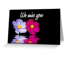 We miss you Greeting Card