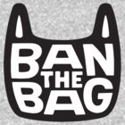 "Ban the Bag ""Portlandia"" by BUB THE ZOMBIE"