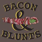Bacon & Blunts  by YETiDesigns