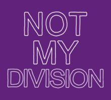 Not My Division (White) by meadythebrave
