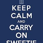 Keep Calm and Carry On Sweetie by Jarrod Kamelski