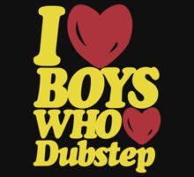 I love boys who love dubstep (limited edition)  by DropBass