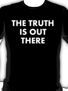 The Truth Is Out There T-Shirt