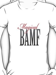 Magical BAMF by Demianite T-Shirt