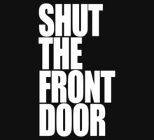 Shut The Front Door- White by Stixanimated