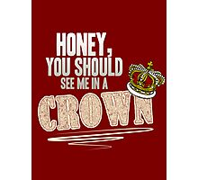 """Honey, you should see me in a crown!"" Photographic Print"