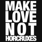 Make Love Not Horcruxes NOW IN WHITE by loveaj
