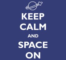 Keep Calm and Space On by Yiannis  Telemachou