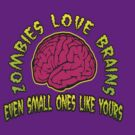 Zombies Love Brains &quot;Even Small Ones Like Yours&quot; by BUB THE ZOMBIE