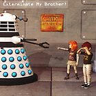 You Will Not Exterminate My Brother! by Liam Liberty