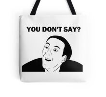 You don't say (HD) Tote Bag