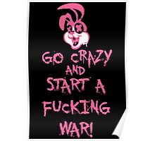 Go Crazy And Start A Fucking War Poster (Explicit) Poster