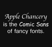 Apple Chancery is the Comic Sans of Fancy Fonts. by bradylee