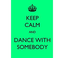 Keep Calm and Dance With Somebody Photographic Print