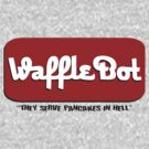Waffle Bot &quot;They Serve Pancakes in Hell&quot; by gorillamask