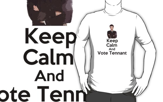 Keep Calm & Vote Tennant (T-Shirt ) by PopCultFanatics