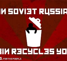 In Soviet Russia Bin Recycles You. by Reece Gibson