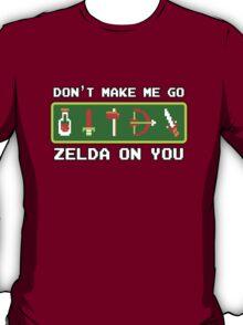 Don't Make Me Go Zelda On You! T-Shirt