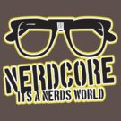 "NerdCore ""Nerd Core"" It's a Nerd's World.  by BUB THE ZOMBIE"
