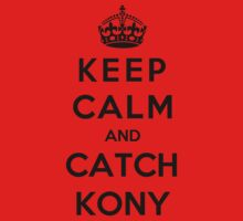 Keep Calm And Catch Kony by Leylaaslan