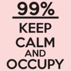 Keep Calm - Occupy by SlushyCheese