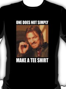 ONE DOES NOT SIMPLY [MAKE A TEE SHIRT] T-Shirt