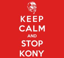 Keep Calm And Stop Kony by Leylaaslan