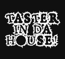 TASTER IN DA HOUSE! T-Shirt