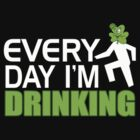 EVERY DAY I'M DRINKING by mcdba