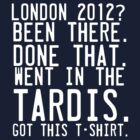 London 2012. Been there. Done That. Went in the Tardis. by inkandstardust