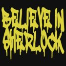 Believe in Sherlock by Justine Who