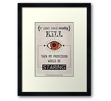 If Looks Could Really Kill... Framed Print