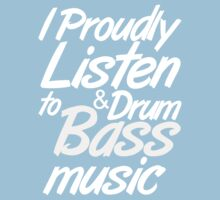 I Proudly Listen to Drum & Bass Music (dark) by DropBass