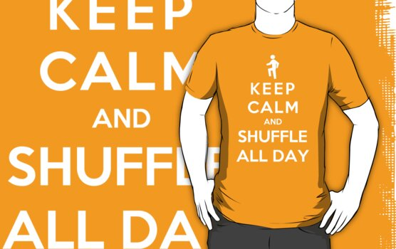 Keep Calm And Shuffle All Day by Miltossavvides