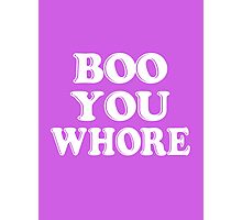 Boo you wh*re Photographic Print