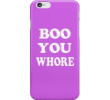 Boo you wh*re iPhone Case/Skin