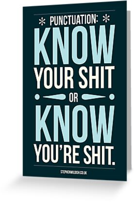 Punctuation, know your sh!t... by Stephen Wildish