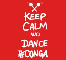 Keep Calm And Dance Conga by Leylaaslan
