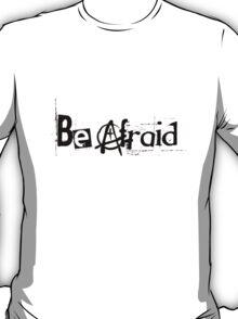 Be Afraid - Anarchy.  (Plain) T-Shirt