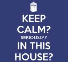 Keep Calm Seriously In This House by Leylaaslan